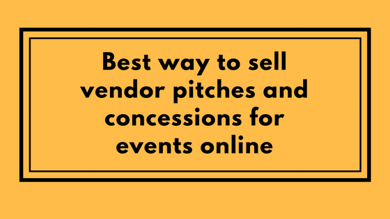 Best way to sell vendor pitches and concessions for events online