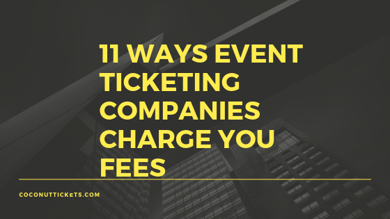 11 Ways Event Ticketing Companies Charge You Fees