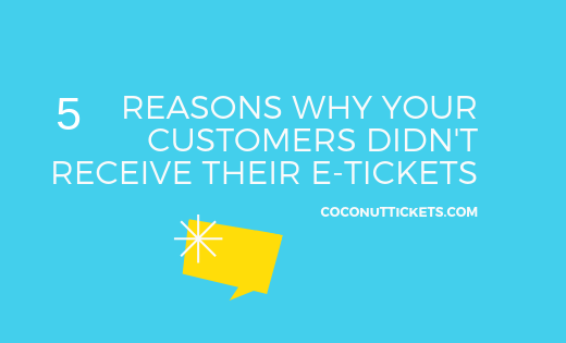 5 Reasons why your customers didn't receive their e-tickets