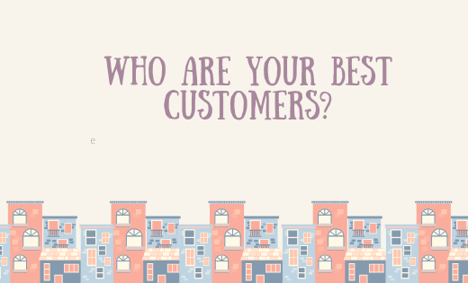 Who are your best customers?